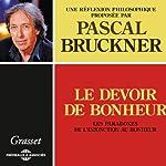 Le Devoir de bonheur: Les Paradoxes de l'injonction au bonheur | Pascal Bruckner