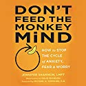 Don't Feed the Monkey Mind: How to Stop the Cycle of Anxiety, Fear, and Worry Audiobook by Jennifer Shannon LMFT Narrated by Jennifer Lund Jorgens