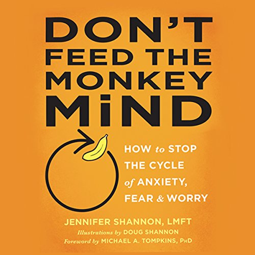 Don't Feed the Monkey Mind: How to Stop the Cycle of Anxiety, Fear, and Worry by Deyan Audio