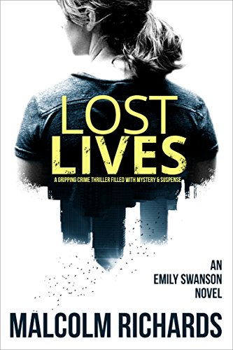 Lost Lives: A gripping crime thriller full of mystery & suspense (Emily Swanson Series Book 1) by [Richards, Malcolm]