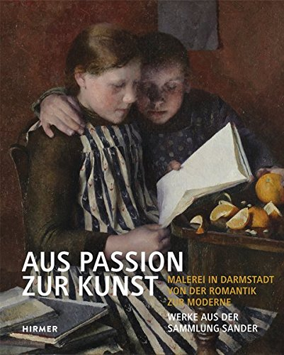 Aus Passion zur Kunst: Malerei in Darmstadt von der Romantik zur Moderne