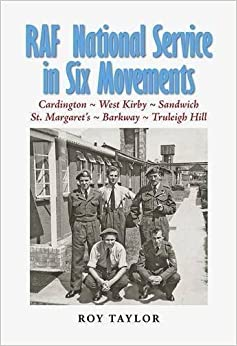 RAF National Service in Six Movements: A Conscript's Experiences in the RAF of the 1950s by Roy Taylor (2006-11-16)