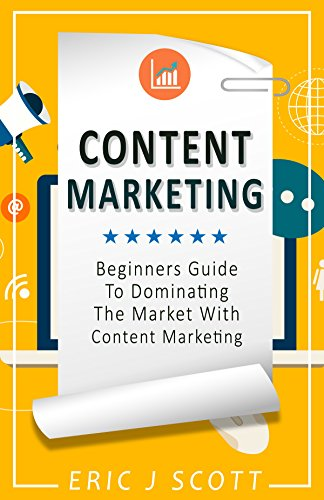 Content Marketing: Beginners Guide To Dominating The Market With Content Marketing (content marketing, copywriting, content marketing for beginners, content marketing strategy guide) (English Edition)