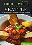 Food Lovers' Guide to Seattle: The Best Restaurants, Markets & Local Culinary Offerings (Food Lovers' Series)