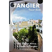 Tangier Travel Guide: One Day in Africa - A Guide to Tangier