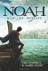 Noah: Man of Destiny (The Remnant Trilogy - Book 1)