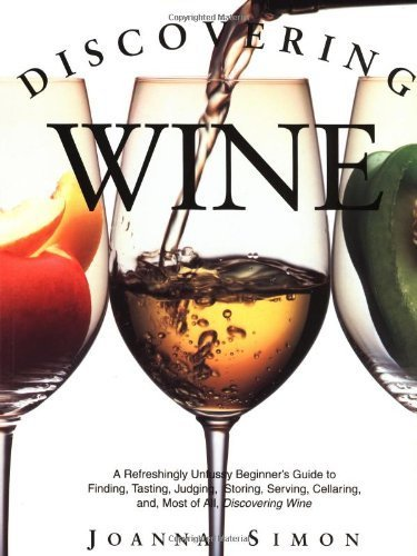 Discovering Wine: A Refreshingly Unfussy Beginner's Guide to Finding, Tasting, Judging, Storing, Serving, Cellaring, and Most of All, Discovering Wine by Joanna Simon (1995-02-01) by Joanna Simon;