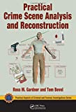 Practical Crime Scene Analysis and Reconstruction (Practical Aspects of Criminal and Forensic Investigations)