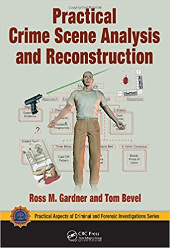 Practical Crime Scene Analysis And Reconstruction Practical Aspects Of Criminal And Forensic Investigations Gardner Ross M Bevel Tom 9781420065510 Amazon Com Books