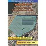 Time to Fly: Step by Step Guide (Survey Mapping Made Simple) (Volume 3)