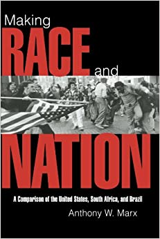 Making Race and Nation: A Comparison of South Africa, the United States, and Brazil (Cambridge Studies in Comparative Politics)