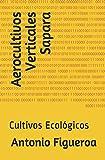 img - for Aerocultivos Verticales Sapara: Cultivos Ecol gicos (Spanish Edition) book / textbook / text book