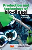 Production and Technology of Bio Diesel: Seeding a Change, Alok Adholeya, Pradeep Kumar Dadhich, 8179931579