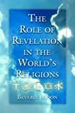The Role of Revelation in the World's Religions, Beverly Moon, 0786449489
