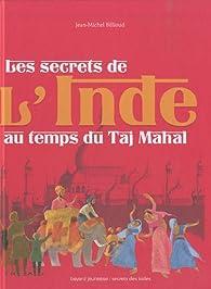 Les secrets de l'Inde au temps du Taj Mahal par Jean-Michel Billioud