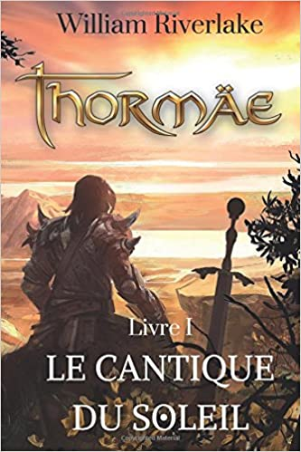 Thormäe Le cantique du soleil Livre 1 - William Riverlake
