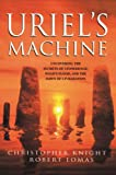 Uriel's Machine: Uncovering the Secrets of Stonehenge, Noah's Flood and the Dawn of Civilization