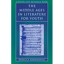 The Middle Ages in Literature for Youth: A Guide and Resource Book