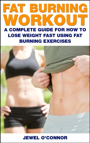 Fat Burning Workout A Complete Guide For How To Lose Weight Fast Using Fat Burning Exercises
