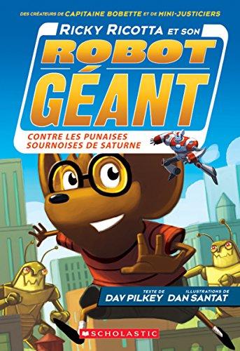 [Best] Ricky Ricotta Et Son Robot G?ant Contre Les Punaises Sournoises de Saturne (Tome 6) (French Edition) P.D.F