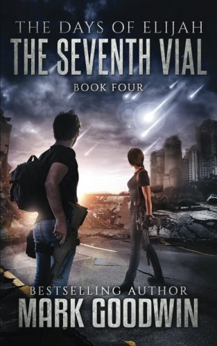 The Seventh Vial: A Novel of the Great Tribulation (The Days of Elijah) (Volume 4)