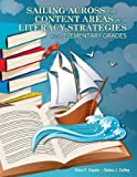 Sailing Across the Content Areas with Literacy Strategies in the Elementary Grades, Coffey, Debra and Snyder, Alice, 1465202196