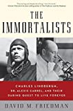 The Immortalists: Charles Lindbergh, Dr. Alexis Carrel, and Their Daring Quest to Live Forever