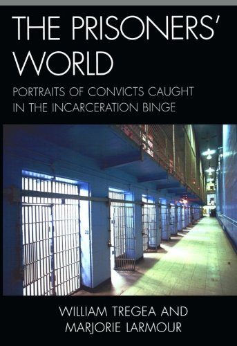 The Prisoners' World: Portraits of Convicts Caught in the Incarceration Binge (Issues in Crime and Justice)
