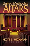 United Methodist Altars: A Guide for the Congregation (Revised Edition)