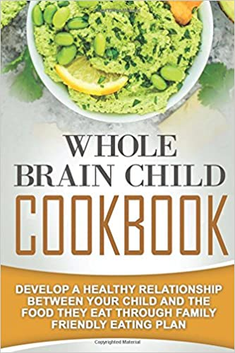 Whole Brain Child Cookbook: Develop A Healthy Relationship Between ...