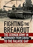Fighting the Breakout: The German Army in Normandy from COBRA to the Falaise Gap