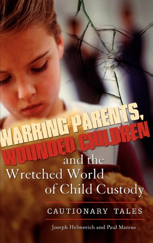 Warring Parents, Wounded Children, and the Wretched World of Child Custody: Cautionary Tales by Joseph Helmreich