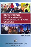 Reconciling International Human Rights and Culture, M. K. Prasad, 8175333065