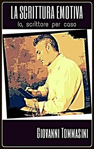 """La scrittura emotiva -  La mia storia di """"scrittore per caso"""" - Un viaggio dentro noi stessi, dall'esperienza quotidiana, passando dai ricordi, per arrivare alle emozioni. (Italian Edition)"""