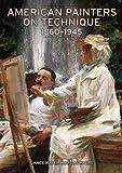 American Painters on Technique: 1860– - 1945