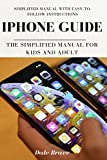 iPhone Guide: The Simplified Manual for Kids and