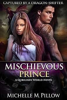 Mischievous Prince: A Qurilixen World Novel (Captured by a Dragon-Shifter Book 5) by [Pillow, Michelle M.]