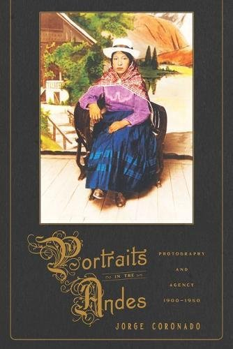 Portraits in the Andes: Photography and Agency, 1900-1950 (Pitt Illuminations)