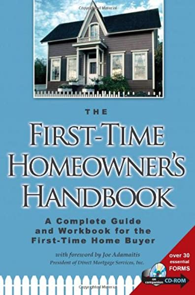 The First Time Homeowner S Handbook A Complete Guide And Workbook For The First Time Home Buyer Book Cd Rom Co Atlantic Publishing 9780910627702 Amazon Com Books