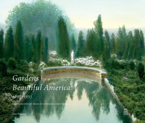 Gardens for a Beautiful America, 1895-1935. Photographs by Frances Benjamin Johnston