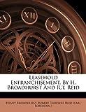 Leasehold Enfranchisement, by H Broadhurst and R T Reid, Henry Broadhurst, 1173602526