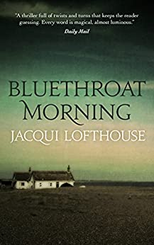 Bluethroat Morning: A literary thriller full of twists and turns that keeps the reader guessing by [Lofthouse, Jacqui]
