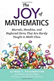 "Alfred Posamentier et. al., ""The Joy of Mathematics: Marvels, Novelties, and Neglected Gems That Are Rarely Taught in Math Class"" (Prometheus Books, 2017)"