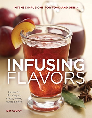 - Infusing Flavors: Intense Infusions for Food and Drink: Recipes for oils, vinegars, sauces, bitters, waters & more