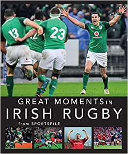 e2c620d9f8a Great Moments in Irish Rugby: Amazon.co.uk: Sportsfile: Books