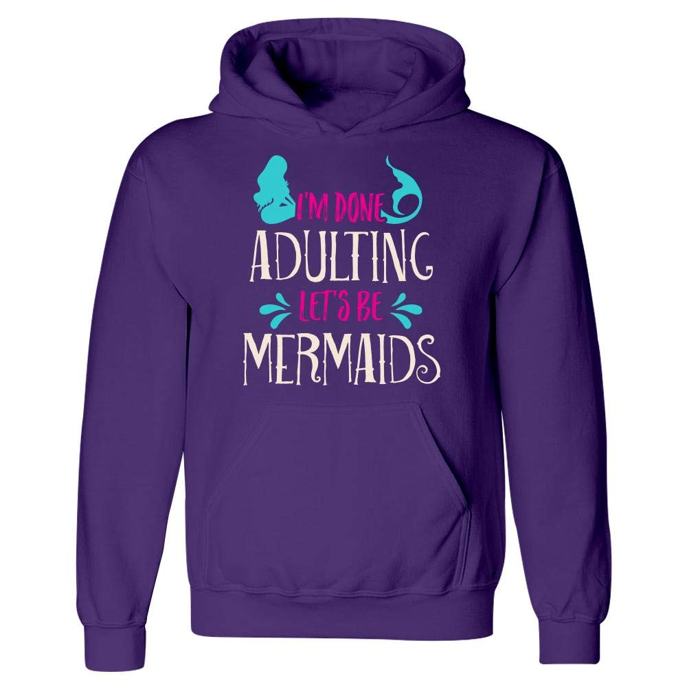 Fantasy Im Done Adulting Lets Be Mermaids Hoodie