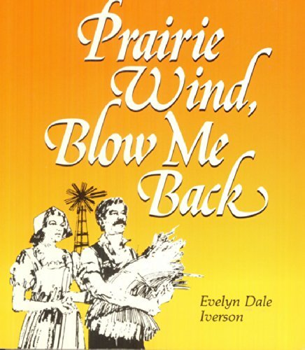 Prairie Wind Blow Me Back by Evelyn D. Iverson ()