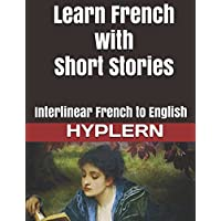 Learn French with Short Stories: Interlinear French to English (Learn French with Interlinear Stories for Beginners and Advanced Readers, Band 5)