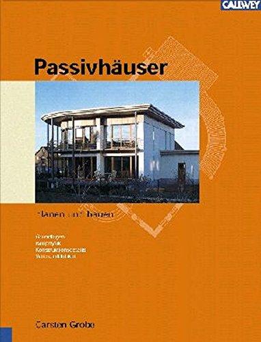 Passivhäuser planen und bauen: Grundlagen - Bauphysik, Konstruktionsdetails - Wirtschaftlichkeit