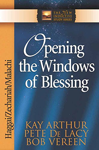 Opening the Windows of Blessing: Haggai, Zechariah, Malachi (The New Inductive Study Series)